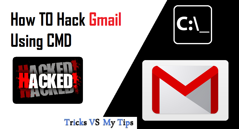 How TO Hack Gmail Using CMD – Hacker Tips